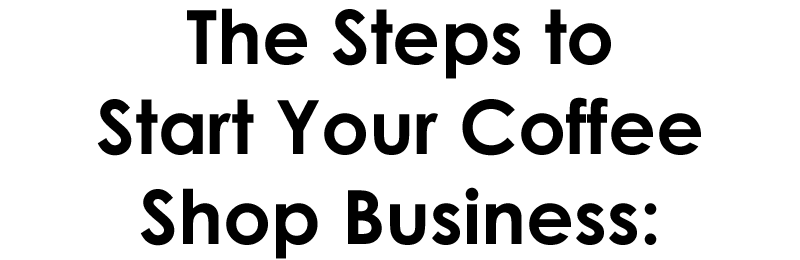 The steps to setup your coffee shop business