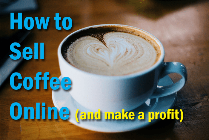 how to sell coffee online, how to sell roasted coffee online