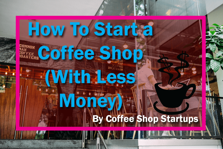 start a coffee shop with less money