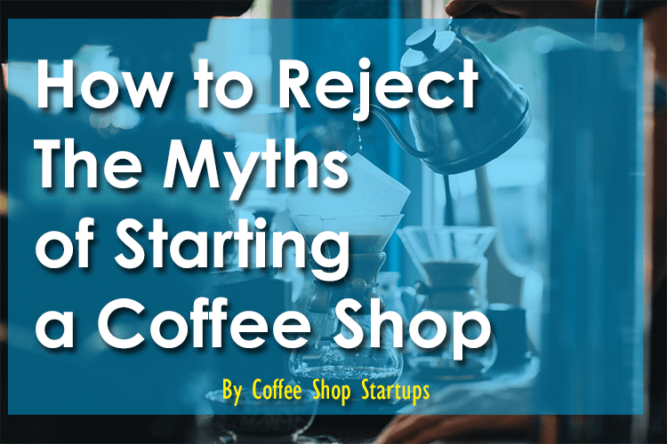 myths of starting a coffee shop