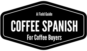 Coffee Spanish for Coffee Buyers