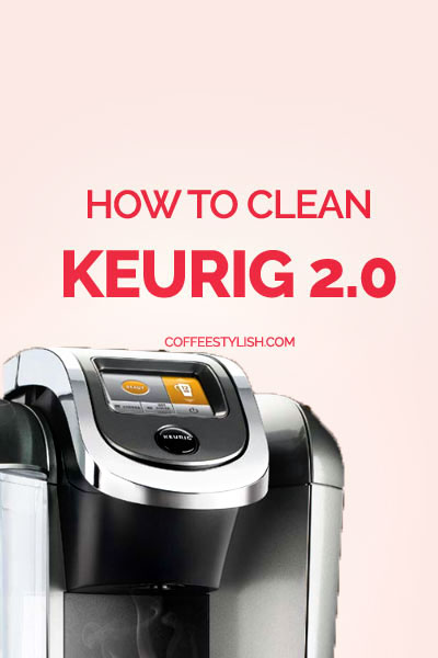 HOW TO CLEAN KEURIG 2.0