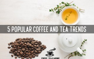 5 Popular Coffee and Tea Trends