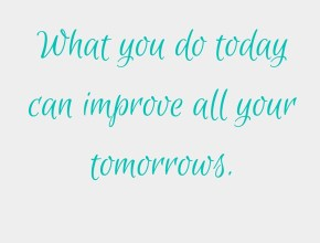 What you do today can improve all your tomorrows. (2)