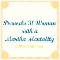 Proverbs 31 Woman with a Martha Mentality
