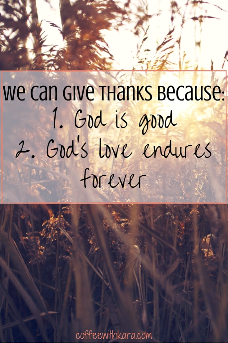 Sometimes it's hard to be grateful. But even when it's hard, we can still give thanks because God is good, and His love endures forever.
