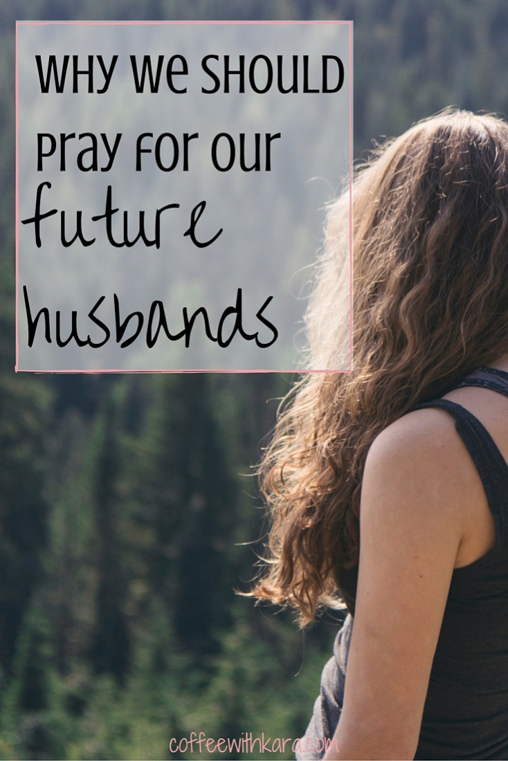 5 reasons why we should be praying for our future husbands.