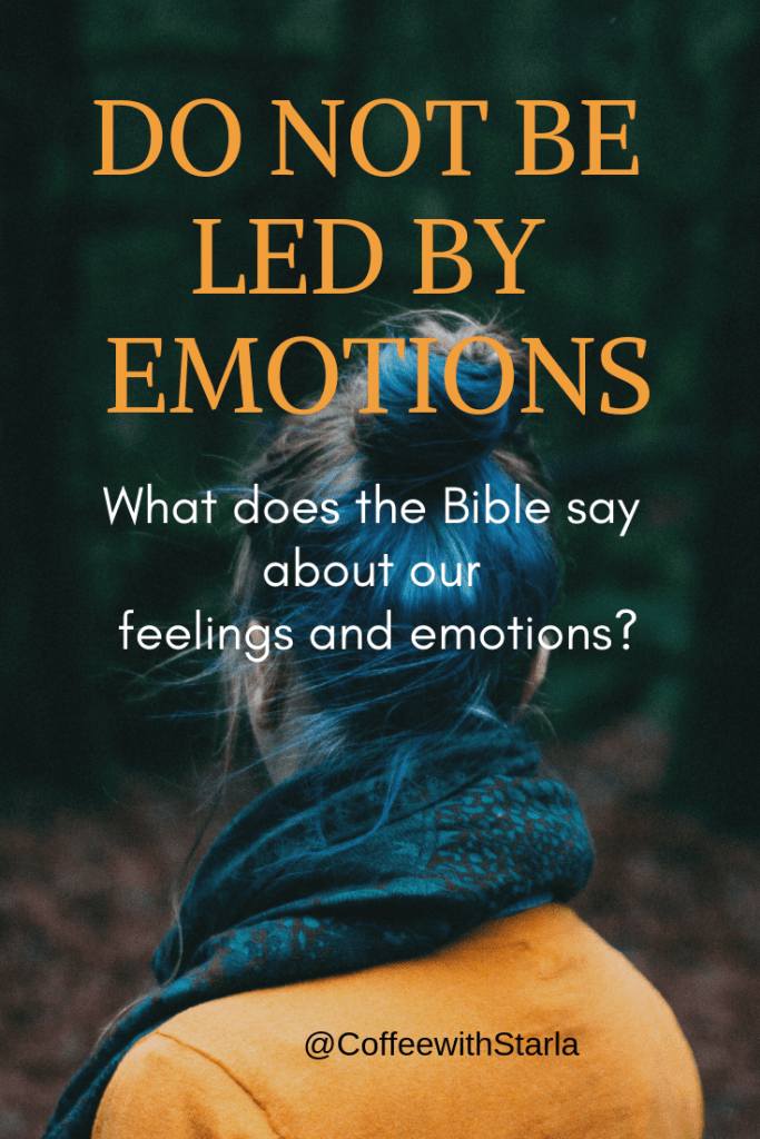 Living by faith, What does the bible say about our emotions, What does the bible say about emotions, faith over fear, bible verses on emotions