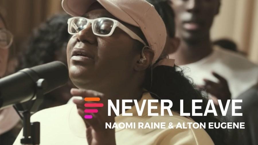 Never Leave (feat. Naomi Raine & Alton Eugene) - Maverick City | TRIBL