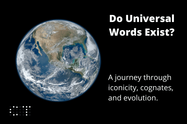 Universal words: Iconicity, Cognates, Convergent evolution Globalization, Genericized trademarks