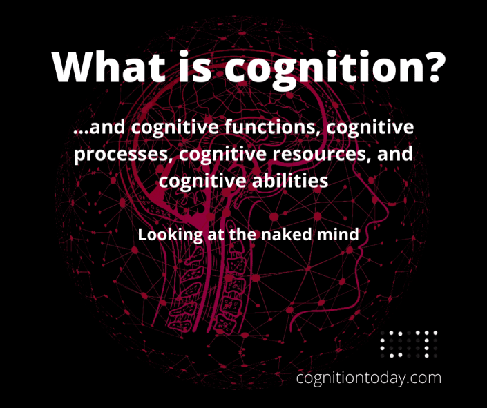 What is cognition? What are executive functions? What are cognitive resources and processes?
