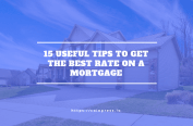 15 Useful Tips to Assist Buyers Get the Best Mortgage Deals