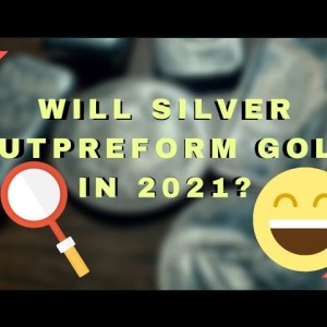 Will Silver out-perform Gold in 2021?