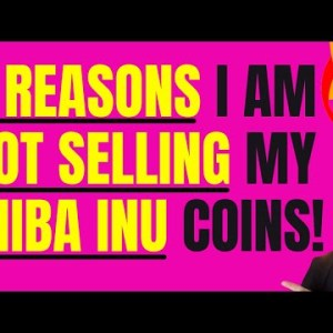 5 REASONS I AM NOT SELLING MY SHIBA INU COINS!
