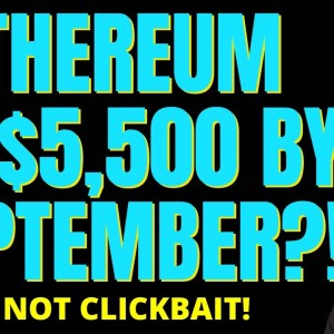 ��� ETHEREUM TO $5,500 BY SEPTEMBER?! ��� (NOT CLICKBAIT)
