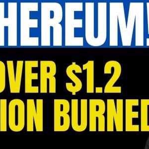 OVER $1.2 BILLION WORTH OF ETHEREUM BURNED! MAJOR ETHEREUM NEWS! HUGE ETHEREUM PRICE PREDICTION!