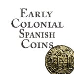 Early Colonial Spanish Coins