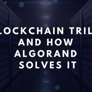 The Blockchain Trilemma and How Algorand solves it