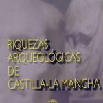 "Exposición ""Riquezas arqueológicas de Castilla La Mancha"""