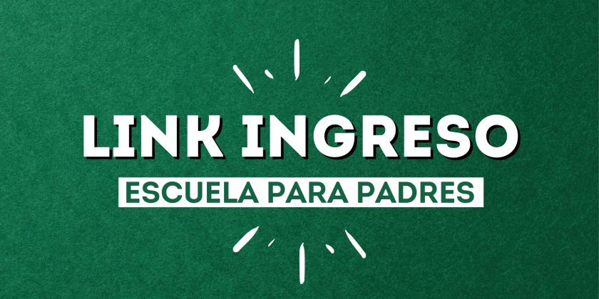 LINK INGRESO ESCUELA PARA PADRES