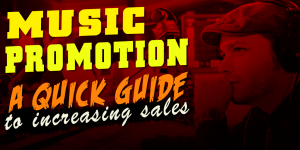 Music Promotion 101 – A Quick Guide To Increasing Sales