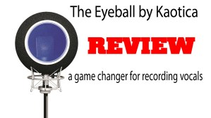 Kaotica Eyeball Video Review – A Game Changer For Recording Vocals