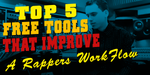 Top 5 Free Tools That Can Improve A Rappers Work Flow!