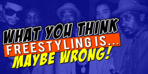 What You Think Freestyle Rapping Is, May Actually Be Wrong