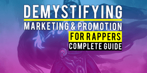 Demystifying Marketing And Promotion For Rappers (Complete Guide)