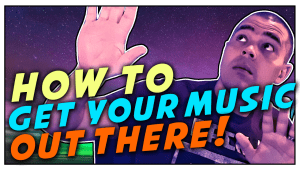 How To Get Your Music Out There | Getting More Plays On Your Songs