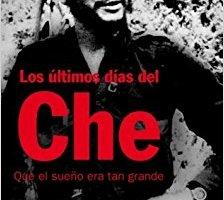 Los últimos días del Che. Que el sueño era tan grande.