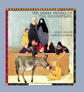 The Merry Pranks of Till Eulenspiegel by Heinz Janisch , Lisbeth Zwerger (Illustrator) , Anthea Bell (Translator)