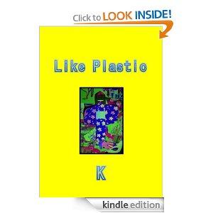Like Plastic by K