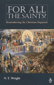 For All the Saints: Remembering the Christians Departed by N.T. Wright