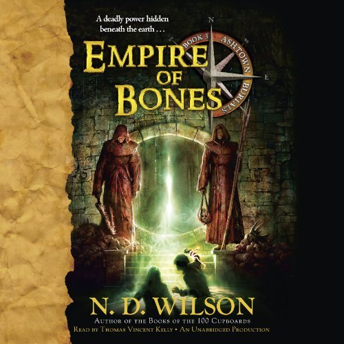 Empire of Bones (Ashtown Burials #3) by N.D. Wilson