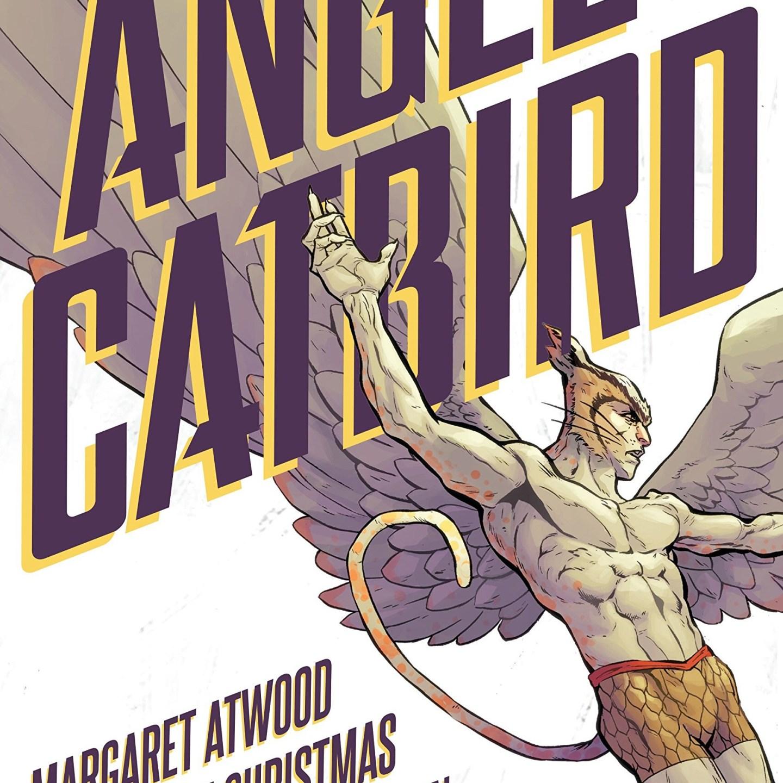 Angle Catbird (Volume 1) by Margaret Atwood  (Author), Johnnie Christmas (Illustrator