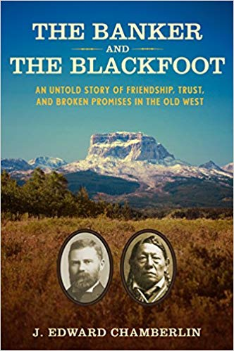 The Banker and the Blackfoot: An Untold Story of Friendship, Trust, and Broken Promises in the Old West