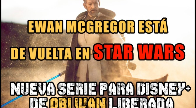 Video de Última Hora Ewan McGregor está regreso Serie de Obi Wan Kenobi Star Wars