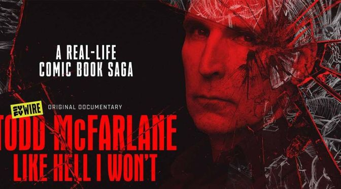 SYFY WIRE presenta el documental Todd McFarlane: Like Hell I Won't