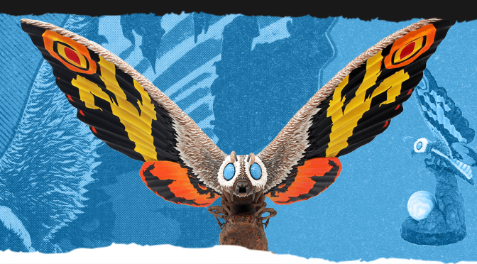 Hail the Queen of the Monsters: Mothra!