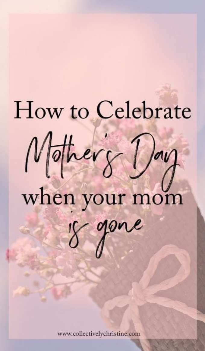 HOW TO CELEBRATE MOTHER'S DAY WHEN YOUR MOM IS GONE