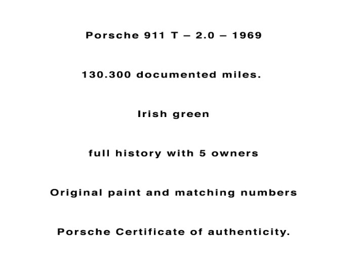 Porsche 911 T – 2.0 – 1969 130.300 documented miles. Irish green full history with 5 owners Original paint and matching numbers Porsche Certificate of authenticity.
