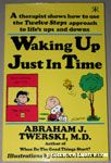 Waking Up Just In Time by Abraham J. Twerski, M.D