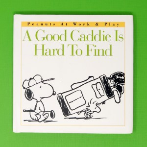 A Good Caddie is Hard to Find Peanuts Book
