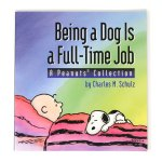 Being a Dog is a Full-Time Job Peanuts Book
