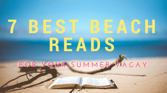 7 BEST BEACH READS FOR YOUR SUMMER VACATION