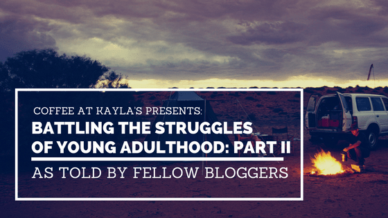 Battling the Struggles of Young Adulthood: Part II