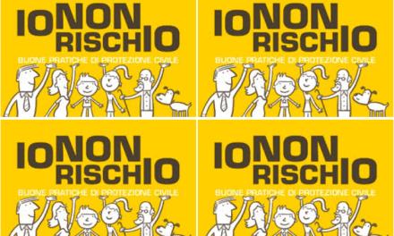 """AL VIA """"IO NON RISCHIO"""": LA CAMPAGNA PER LE BUONE PRATICHE DI PROTEZIONE CIVILE"""