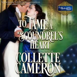 Collette Cameron historical romances, Collette Cameron audio books, Collette Cameron Regency romances, To Tame a Scoundrel's Heart, A Waltz with a Rogue, To Tame a Scoundrel's Heart audio book, Best historical romance audio books, best Regency romance Audio books, Best Historical romance books on line, Best REgency romance books on line, lords and ladies in love, rakes and rogues Historical romances
