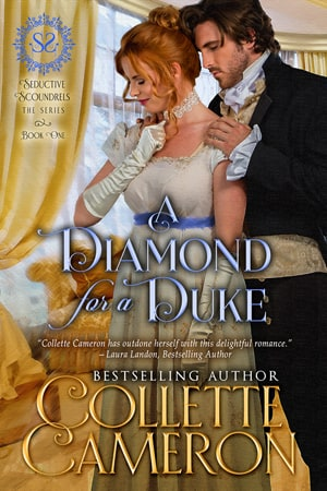A Diamond for a Duke Releases-Discount Price 99¢, Historical regency romance books, historical Scottish romances, historical Scottish romance books, Historical Regency romances, Collette Cameron Historical regency Romances, Collette Cameron Historical regency romance books, Collette Cameron Scottish Romances, Collette Cameron Highlander romances, wallflower historical Scottish romances, wounded hero historical regency romances, lord ladies in love historical regency romances, bestselling historical regency romances, best historical regency authors, Regency England Dukes, Regency England betrothals weddings